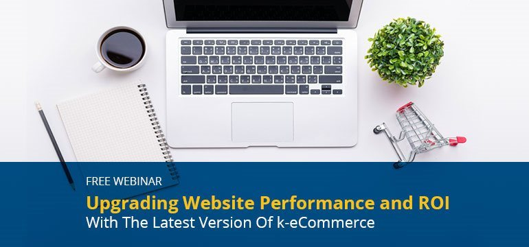 Upgrading Website Performance and ROI with the Latest Version of k-eCommerce